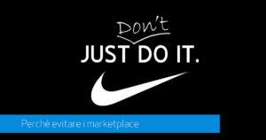 Perchè non affidarsi ai marketplace